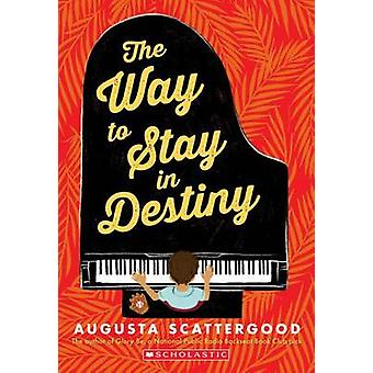 The Way to Stay in Destiny by Augusta Scattergood - 9780545538251 Book