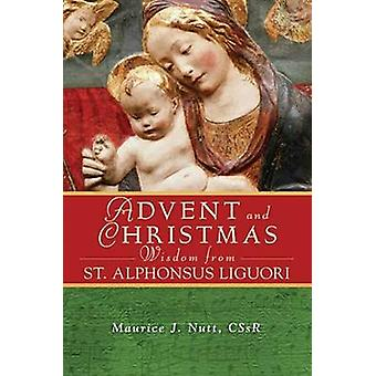 Advent and Christmas Wisdom from St. Alphonsus Liguori by Maurice J.