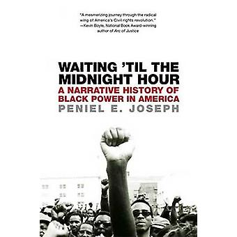Waiting 'til the Midnight Hour - A Narrative History of Black Power in
