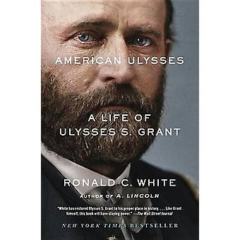 American Ulysses - A Life of Ulysses S. Grant by Ronald C White - 9780