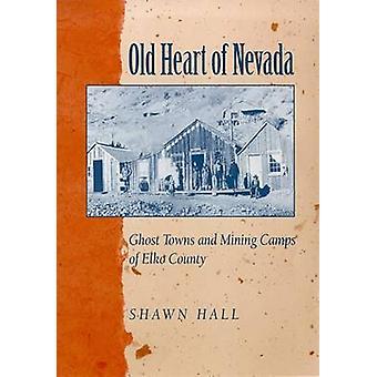 Vieux Coeur du Nevada - Villes fantômes et camps miniers du comté d'Elko - 97