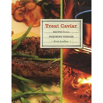 Trout Caviar - Recipes from a Northern Forager by Brett Laidlaw - 9780