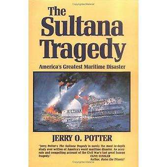 Sultana Tragedy  - America's Greatest Maritime Disaster Book