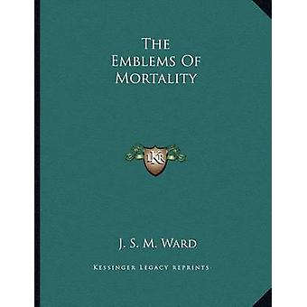 The Emblems of Mortality by J S M Ward - 9781163069790 Book