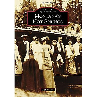 Montana's Hot Springs by Jeff Birkby - 9781467127691 Book