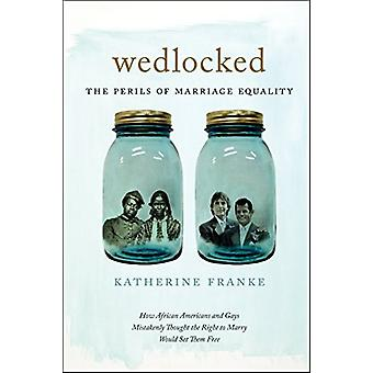 Wedlocked - The Perils of Marriage Equality by Katherine Franke - 9781