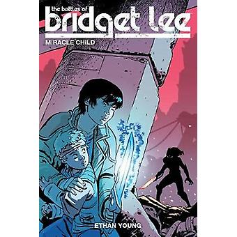 The Battles Of Bridget Lee Volume 2 - The Miracle Child by Ethan Young