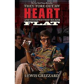 They Tore Out My Heart and Stomped That Sucker Flat by Lewis Grizzard