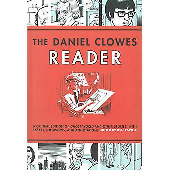 The Daniel Clowes Reader - Ghost World - Nine Short Stories - and Crit