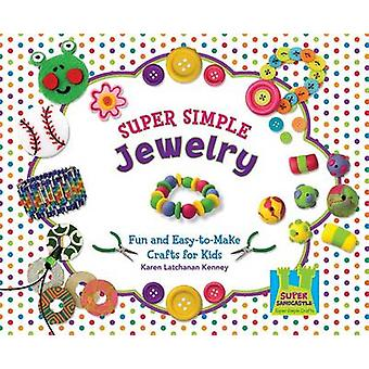 Super Simple Jewelry - Fun and Easy-To-Make Crafts for Kids by Karen L