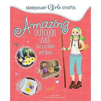 Sleepover Girls Crafts - Amazing Outdoor Art You Can Make and Share by