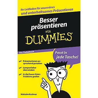 Die Besser Prasentieren Fur Dummies Das Pocketbuch by Malcolm Kushner