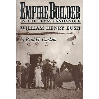 Empire Builder in the Texas Panhandle - William Henry Bush - 978160344