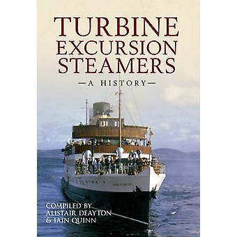 Turbine Excursion Steamers - A History by Alistair Deayton - Iain Quin