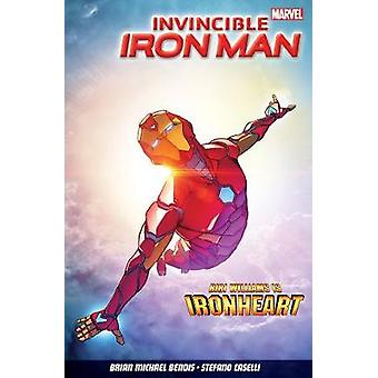 Invincible Iron Man Vol. 1 Iron Heart by Brian Michael Bendis & Illustrated by Stefano Caselli