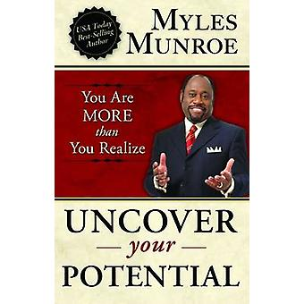 Uncover Your Potential You are More than You Realize by Munroe & Myles