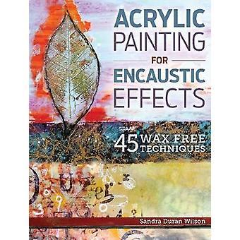 Acryl schilderij voor encaustic Effecten 45 Wax Vrije Technieken door Sandra Duran Wilson