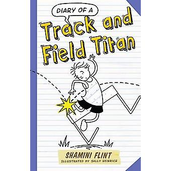Diary of a Track and Field Titan by Shamini Flint & Illustrated by Sally Heinrich