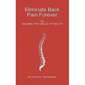 Eliminate Back Pain Forever by Newman & Michael