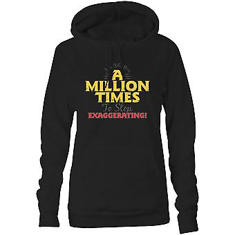 Womens Sweatshirts Hooded Hoodie- I've Told You A Million Times To Stop Exaggerating!