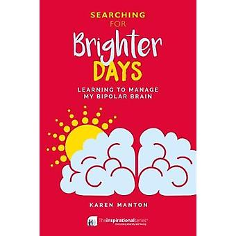Searching for Brighter Days - Learning to Manage My Bipolar Brain by K