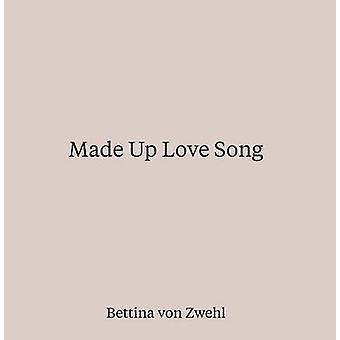 Made Up Love Song by Bettina von Zwehl - Chandler David - 97818517782