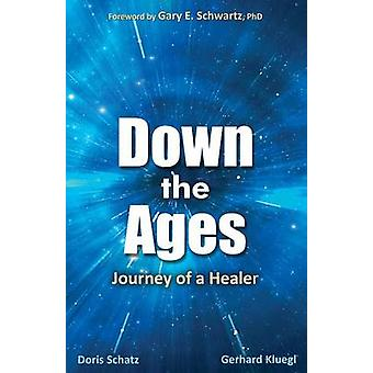 Down the Ages Journey of a Healer by Schatz & Doris