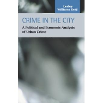 Crime in the City  A Political and Economic Analysis of Urban Crime by Reid & Lesley Williams