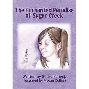 The Enchanted Paradise of Sugar Creek by Paneck & Becky