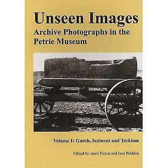 Unseen Images: Archive Photographs in the Petrie Museum: Gurob, Sedment and Tarkhan v. 1