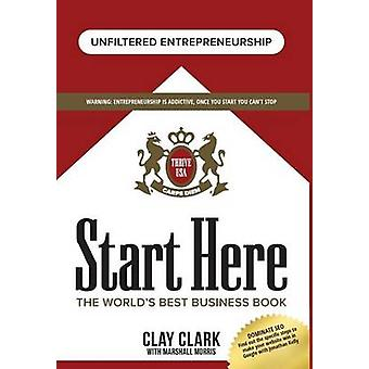Start Here The Worlds Best Business Growth  Consulting Book Business Growth Strategies from The Worlds Best Business Coach by Clark & Clay