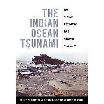 Le tsunami de l'océan Indien La réponse mondiale à une catastrophe naturelle par Karan et Pradyumna P.