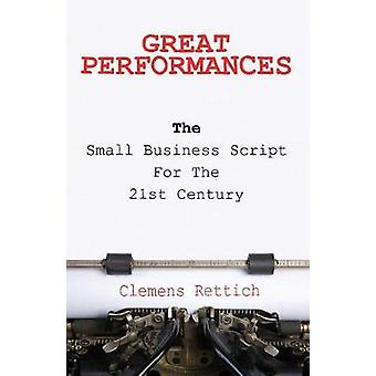 Great Performances The small business script for the 21st century by Rettich & Clemens