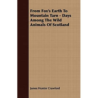 From Foxs Earth To Mountain Tarn  Days Among The Wild Animals Of Scotland by Crawford & James Hunter