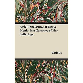 Awful Disclosures of Maria Monk In a Narrative of Her Sufferings. by Various