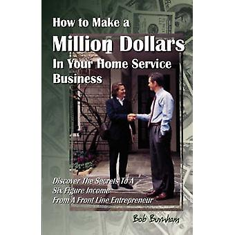 How to Make a Million Dollars in Your Home Service Business by Burnham & Bob