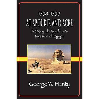 At Aboukir and Acre A Story of Napoleons Invasion of Egypt by Henty & George Alfred