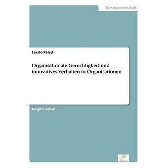 Organisationale Gerechtigkeit und innovatives Verhalten in Organisationen by Reisch & Laszlo