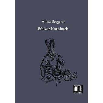 Pfalzer Kochbuch by Bergner & Anna
