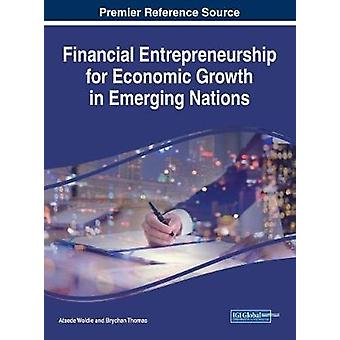 Financial Entrepreneurship for Economic Growth in Emerging Nations by Woldie & Atsede