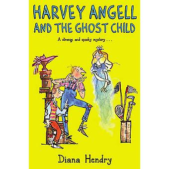 Harvey Angell And The Ghost Child by Diana Hendry