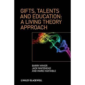 Gifts - Talents and Education - A Living Theory Approach by Barry Hyme