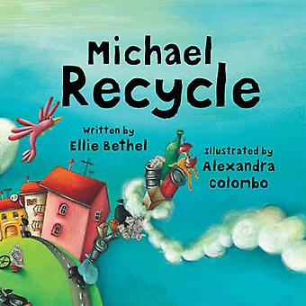 Michael Recycle by Ellie Bethel - Alexandra Colombo - 9781600102240 B