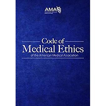 Code of Medical Ethics of the American Medical Association by America