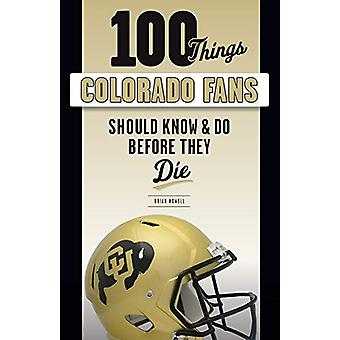 100 Things Colorado Fans Should Know & Do Before They Die by Bria