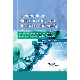 Handbook on Biotechnology Law - Business - and Policy - Human Health P