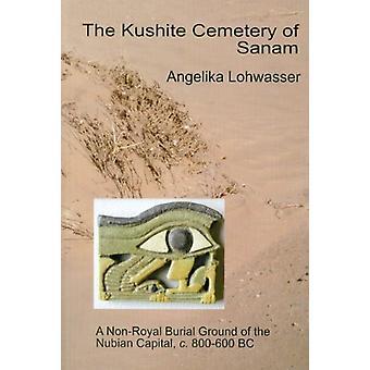 The Kushite Cemetery of Sanam by Angelika Lohwasser - 9781906137168 B