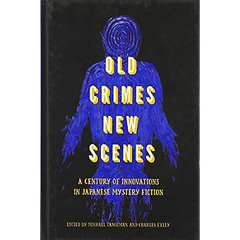 Old Crimes - New Scenes - A Century of Innovations in Japanese Mystery