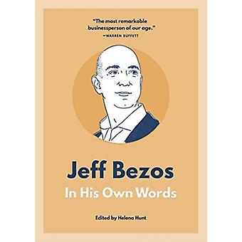 Jeff Bezos  In His Own Words by Edited by Helena Hunt