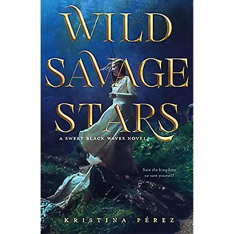 Wild Savage Stars - A Sweet Black Waves Novel by Kristina Perez - 9781